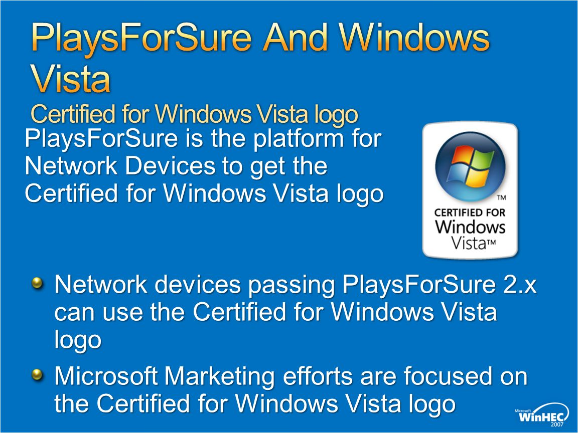 Network devices passing PlaysForSure 2.x can use the Certified for Windows Vista logo Microsoft Marketing efforts are focused on the Certified for Windows Vista logo PlaysForSure is the platform for Network Devices to get the Certified for Windows Vista logo