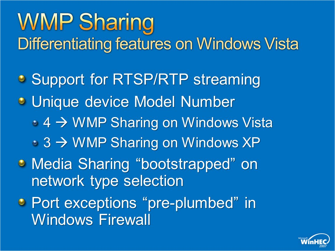 Support for RTSP/RTP streaming Unique device Model Number 4  WMP Sharing on Windows Vista 3  WMP Sharing on Windows XP Media Sharing bootstrapped on network type selection Port exceptions pre-plumbed in Windows Firewall