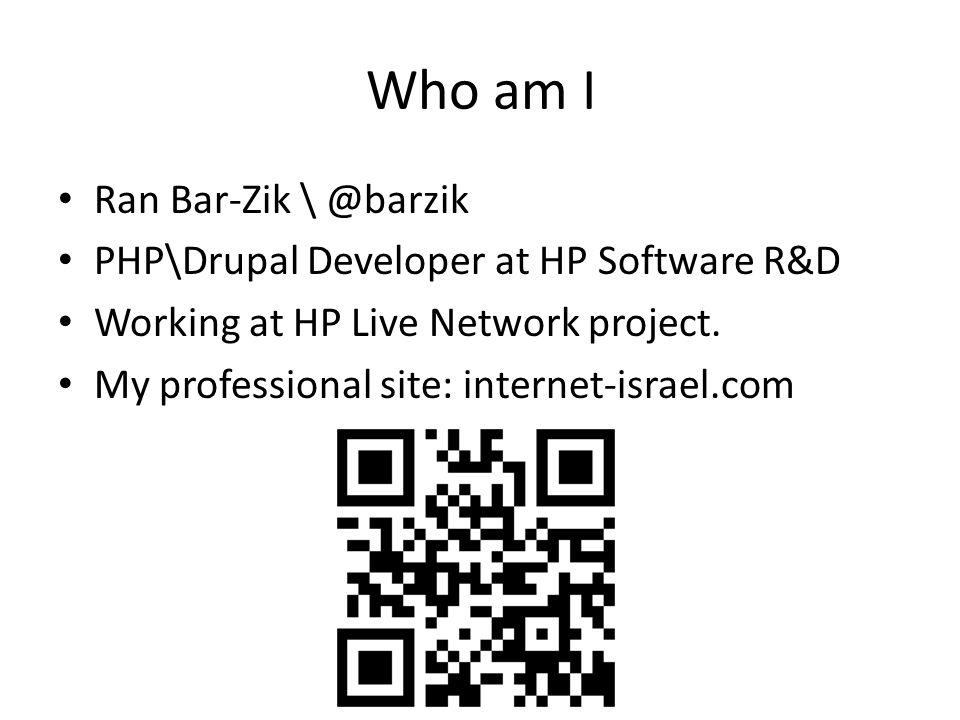 Who am I Ran Bar-Zik \ @barzik PHP\Drupal Developer at HP Software R&D Working at HP Live Network project. My professional site: internet-israel.com