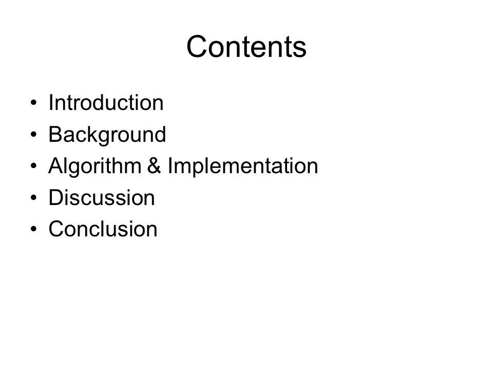 Contents Introduction Background Algorithm & Implementation Discussion Conclusion