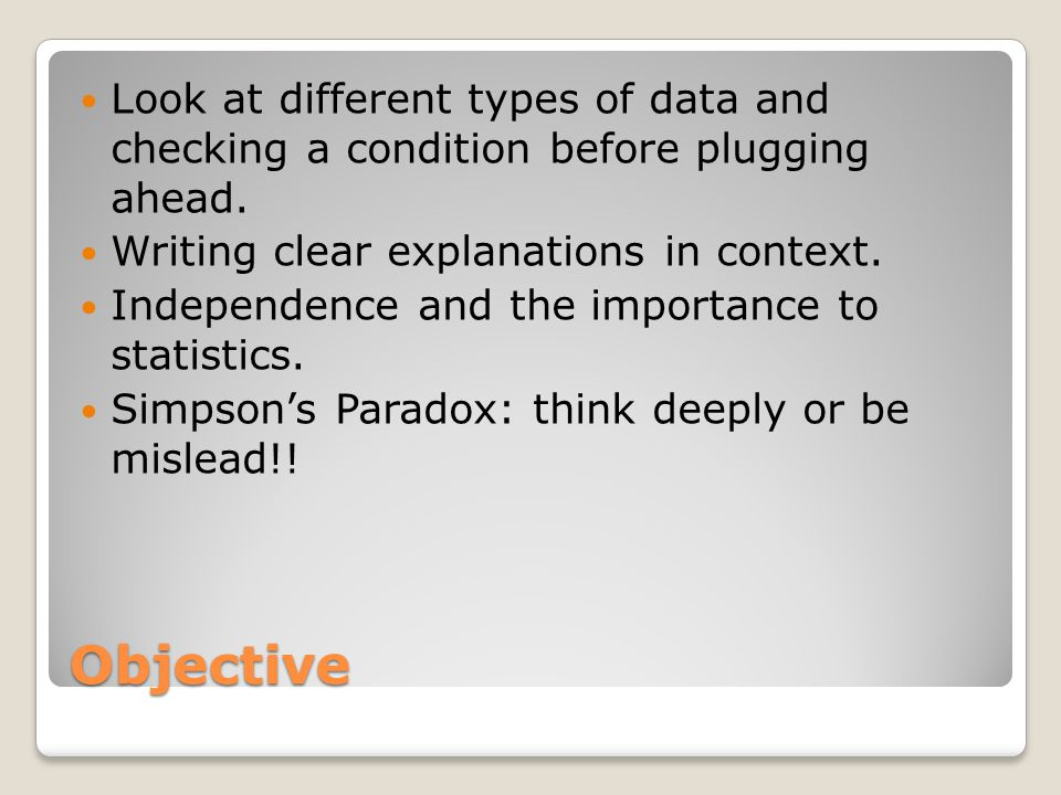 Objective Look at different types of data and checking a condition before plugging ahead.