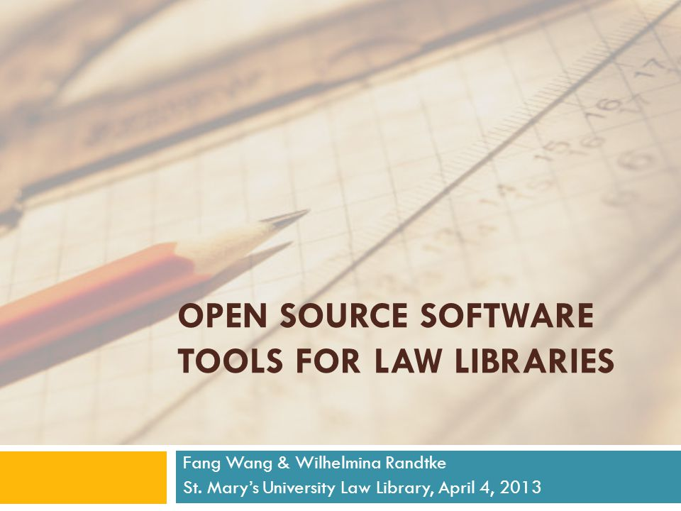 OPEN SOURCE SOFTWARE TOOLS FOR LAW LIBRARIES Fang Wang & Wilhelmina Randtke St.