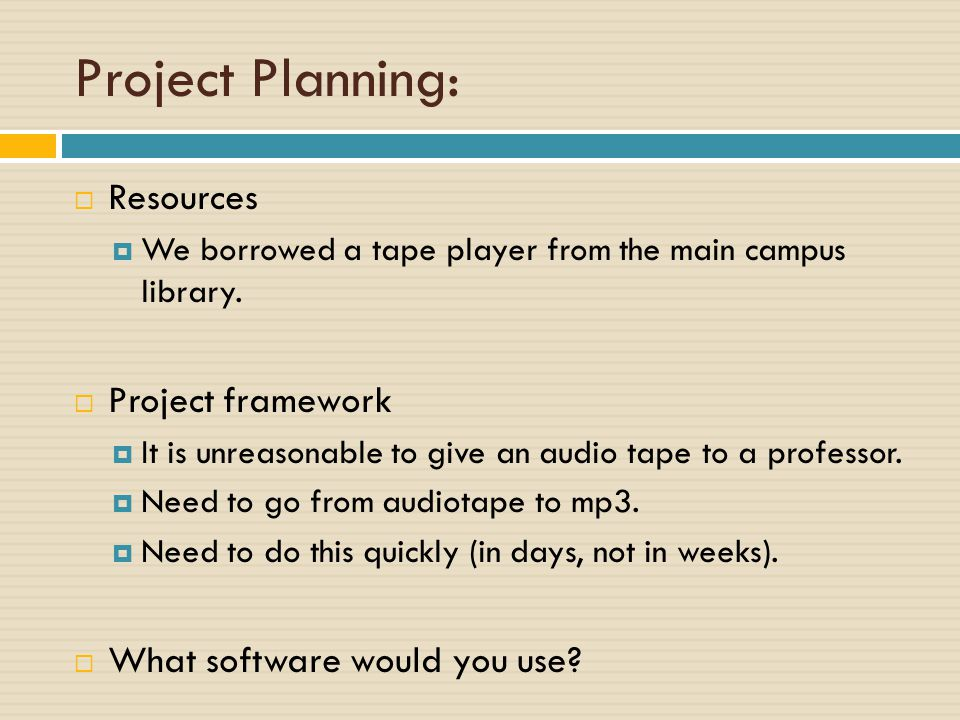 Project Planning:  Resources  We borrowed a tape player from the main campus library.