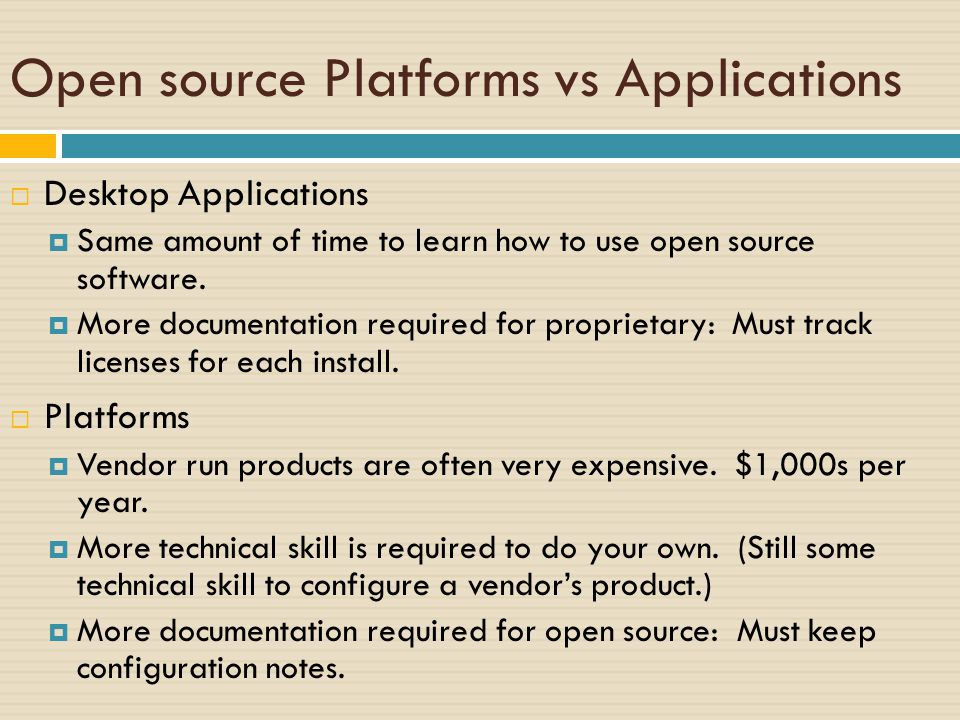 Open source Platforms vs Applications  Desktop Applications  Same amount of time to learn how to use open source software.