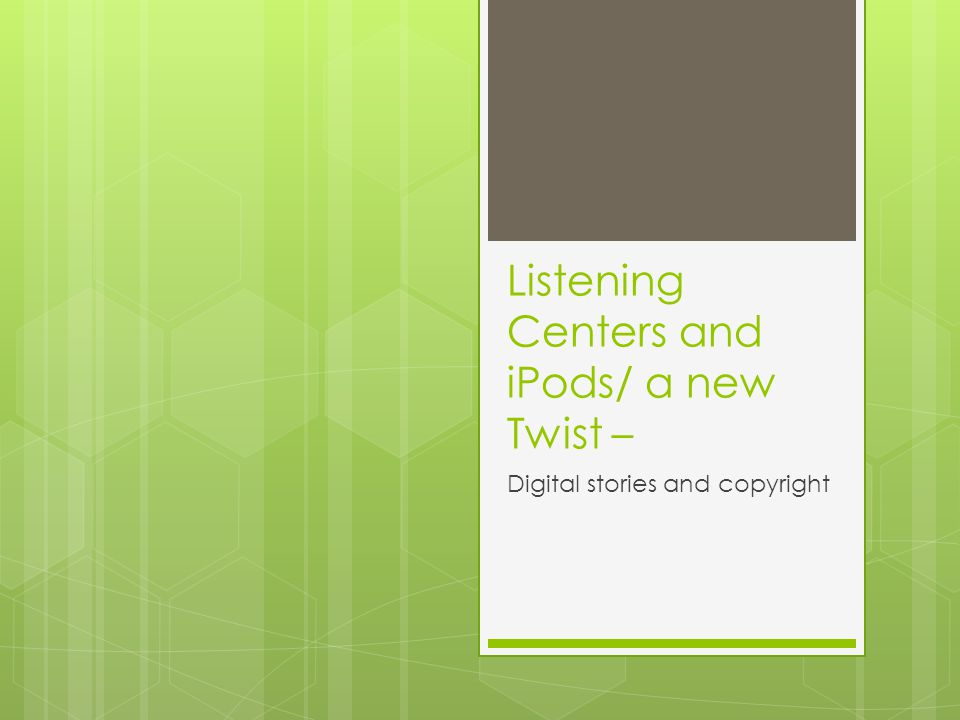 Listening Centers and iPods/ a new Twist – Digital stories and copyright