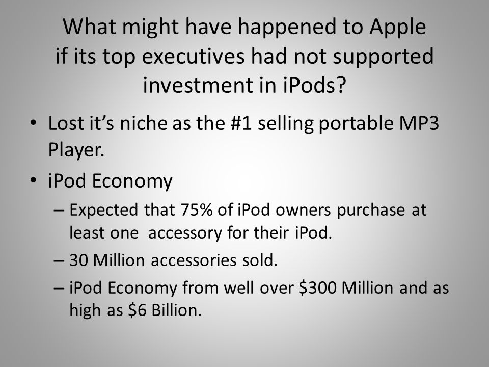 What might have happened to Apple if its top executives had not supported investment in iPods.