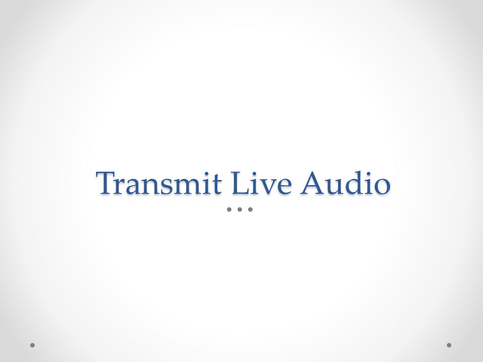 Transmit Live Audio