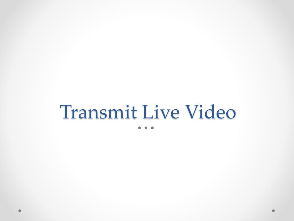Transmit Live Video