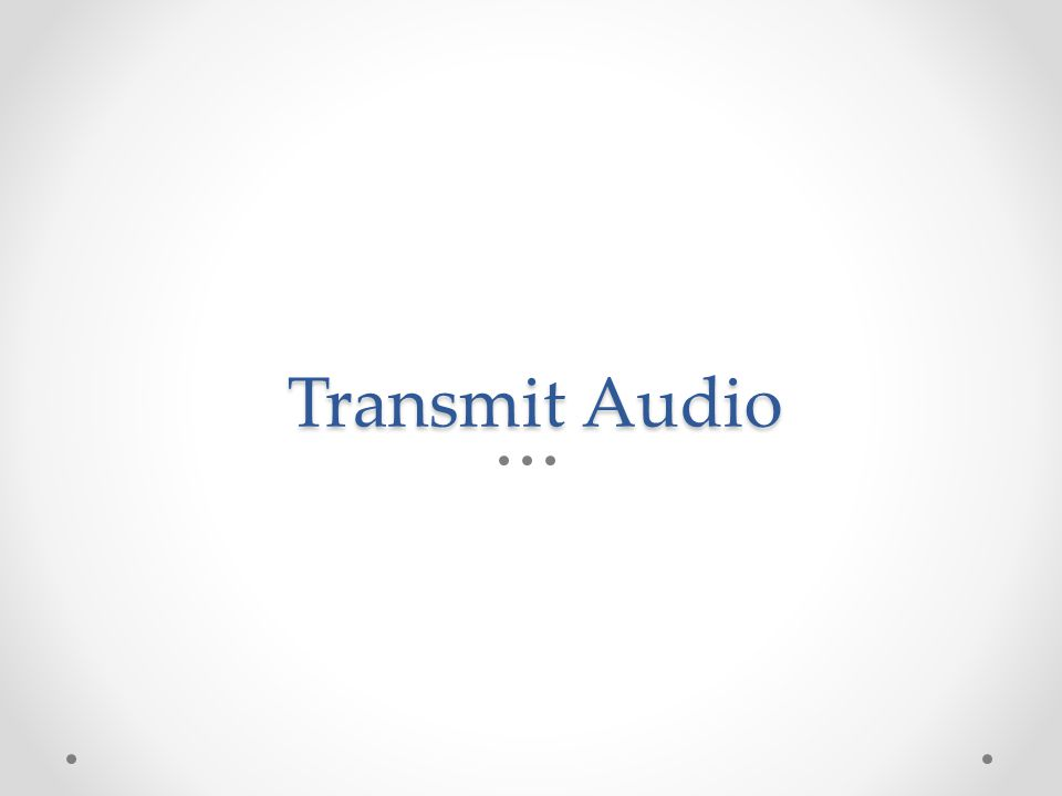Transmit Audio