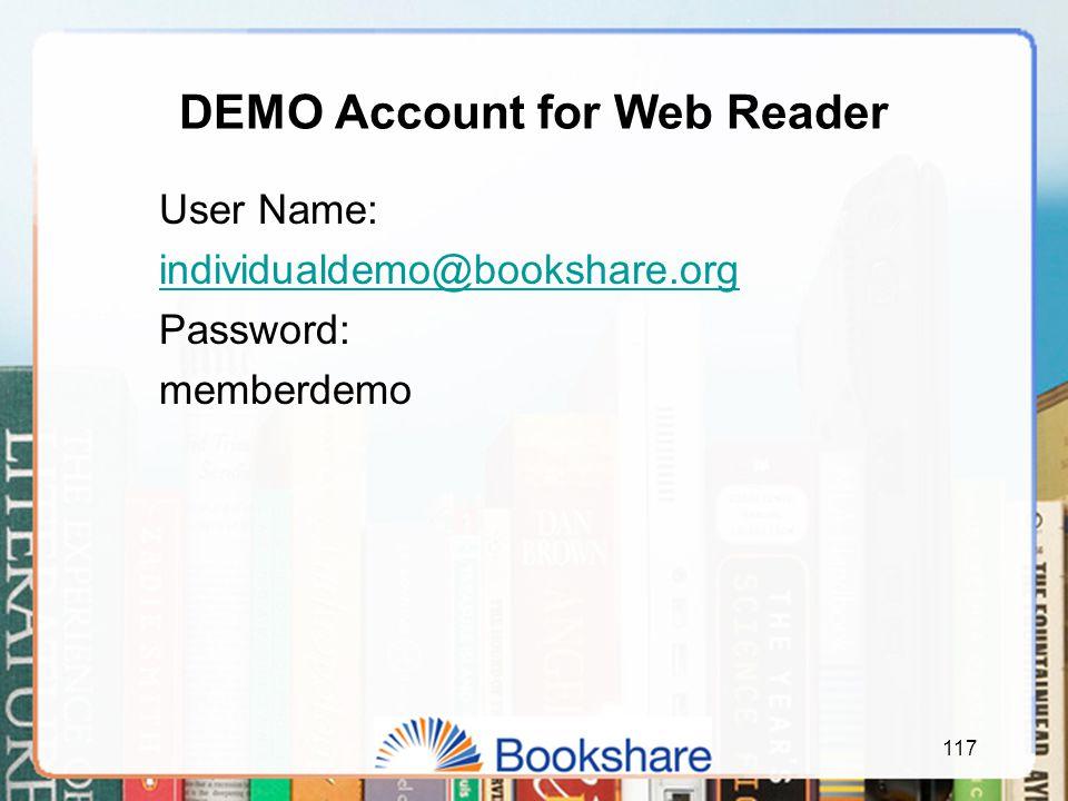DEMO Account for Web Reader User Name: individualdemo@bookshare.org Password: memberdemo 117
