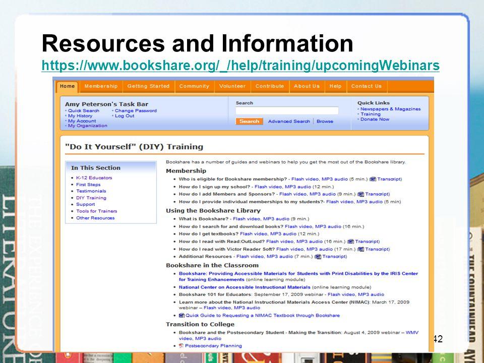 42 Resources and Information https://www.bookshare.org/_/help/training/upcomingWebinars https://www.bookshare.org/_/help/training/upcomingWebinars