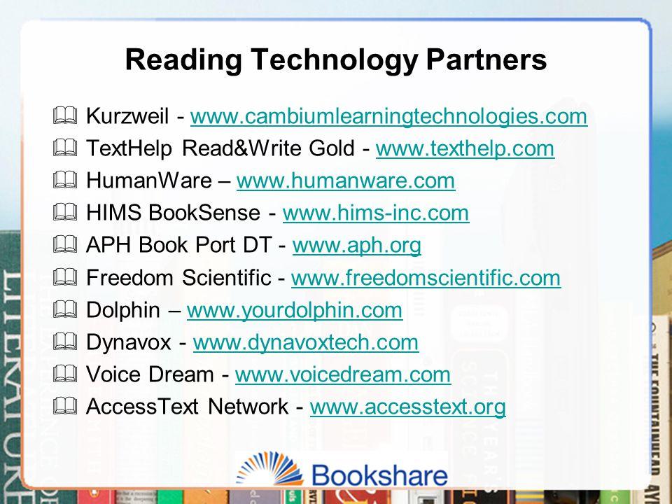 Reading Technology Partners  Kurzweil - www.cambiumlearningtechnologies.comwww.cambiumlearningtechnologies.com  TextHelp Read&Write Gold - www.texthelp.comwww.texthelp.com  HumanWare – www.humanware.comwww.humanware.com  HIMS BookSense - www.hims-inc.comwww.hims-inc.com  APH Book Port DT - www.aph.orgwww.aph.org  Freedom Scientific - www.freedomscientific.comwww.freedomscientific.com  Dolphin – www.yourdolphin.comwww.yourdolphin.com  Dynavox - www.dynavoxtech.comwww.dynavoxtech.com  Voice Dream - www.voicedream.comwww.voicedream.com  AccessText Network - www.accesstext.orgwww.accesstext.org