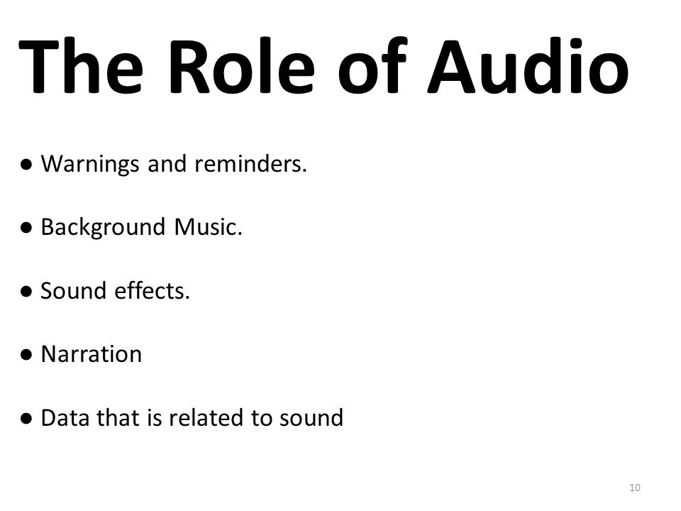 The Role of Audio ● Warnings and reminders. ● Background Music.