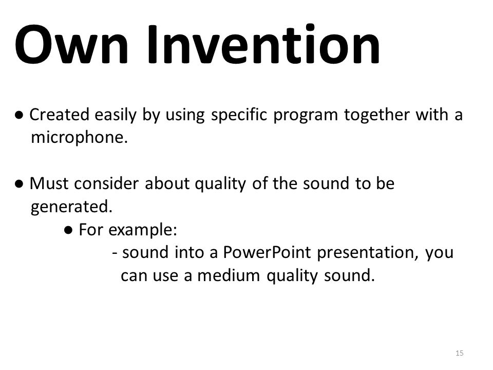 15 Own Invention ● Created easily by using specific program together with a microphone.