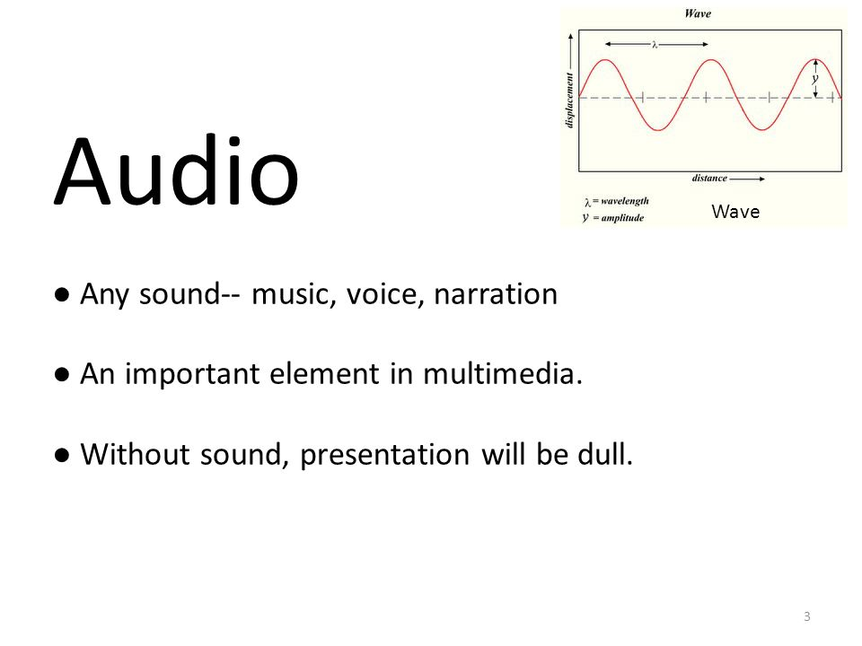 Audio ● Any sound-- music, voice, narration ● An important element in multimedia.