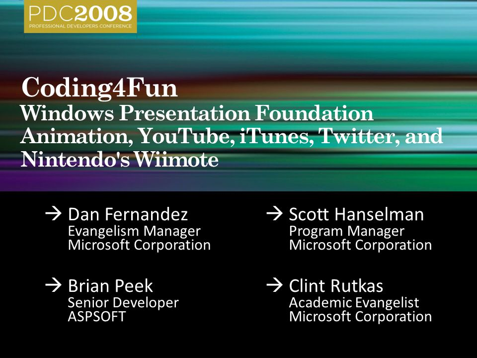  Brian Peek Senior Developer ASPSOFT  Clint Rutkas Academic Evangelist Microsoft Corporation  Dan Fernandez Evangelism Manager Microsoft Corporatio