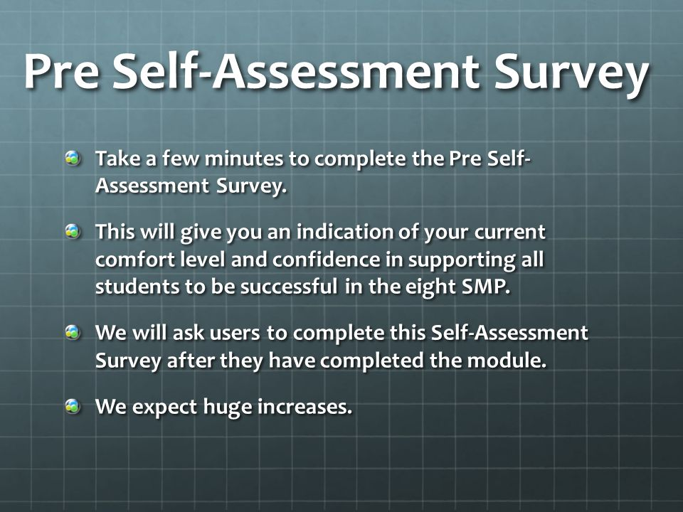 Pre Self-Assessment Survey Take a few minutes to complete the Pre Self- Assessment Survey. This will give you an indication of your current comfort le
