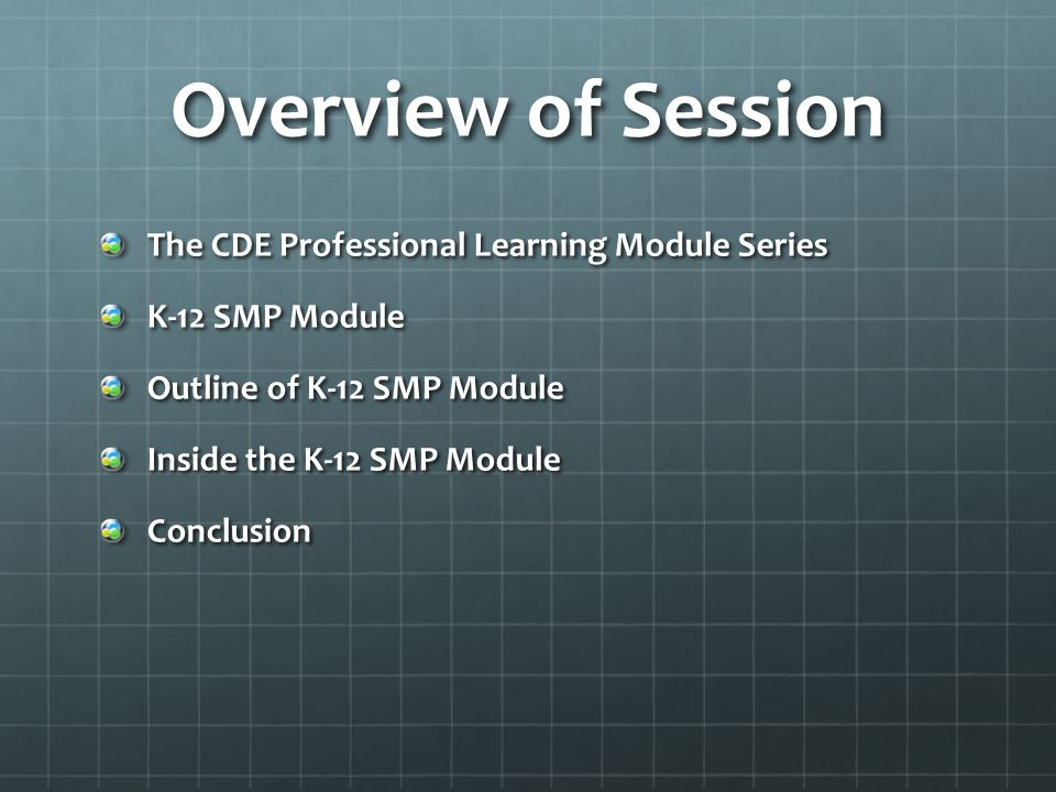 Overview of Session The CDE Professional Learning Module Series K-12 SMP Module Outline of K-12 SMP Module Inside the K-12 SMP Module Conclusion
