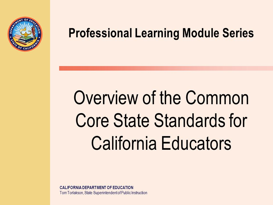 The Common Core State Standards Professional Learning Series Overview of the Common Core State Standards for California Educators Mathematics: Kindergarten through Grade Eight Learning Progressions Mathematics: Kindergarten through Grade Twelve Standards for Mathematical Practice English Language Arts: Informational Text—Reading 4 | California Department of Education