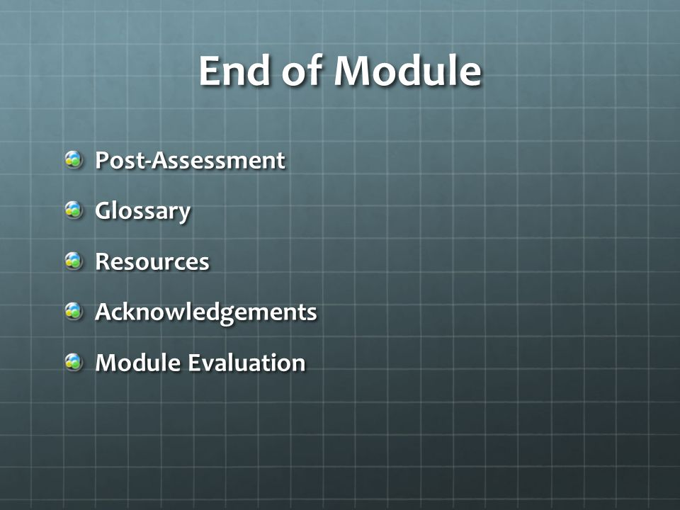 End of Module Post-AssessmentGlossaryResourcesAcknowledgements Module Evaluation