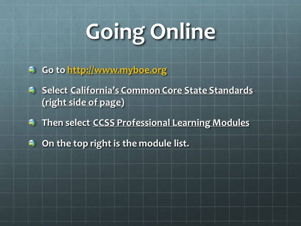 Going Online Go to http://www.myboe.org http://www.myboe.org Select California's Common Core State Standards (right side of page) Then select CCSS Pro