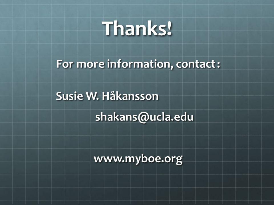 Thanks! For more information, contact : Susie W. Håkansson shakans@ucla.eduwww.myboe.org