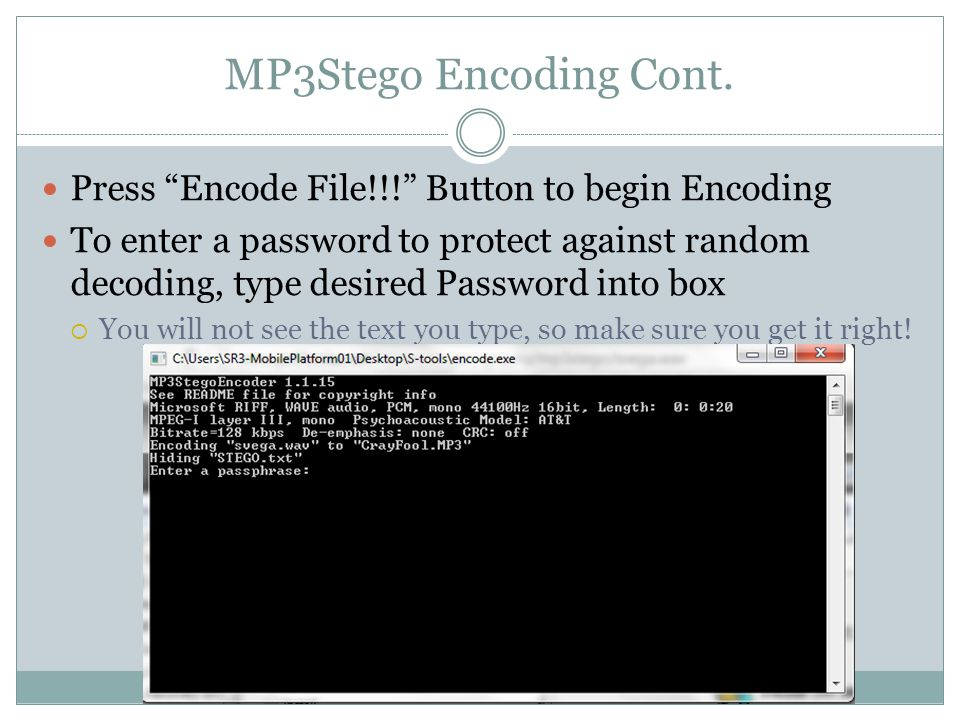 Encoding with MP3Stego After Pressing Enter and confirming any desired passphrase, an Encoded MP3 File will be saved into the same directory as the.WAV and.TXT