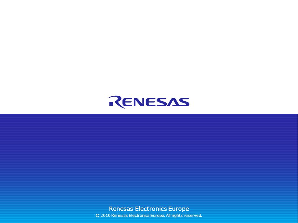 Renesas Electronics Europe © 2010 Renesas Electronics Europe. All rights reserved.