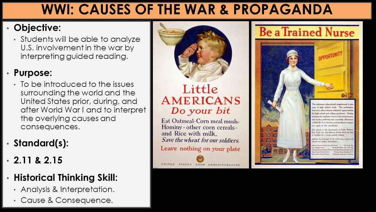 WWI: CAUSES OF THE WAR & PROPAGANDA Objective: Students will be able to analyze U.S.