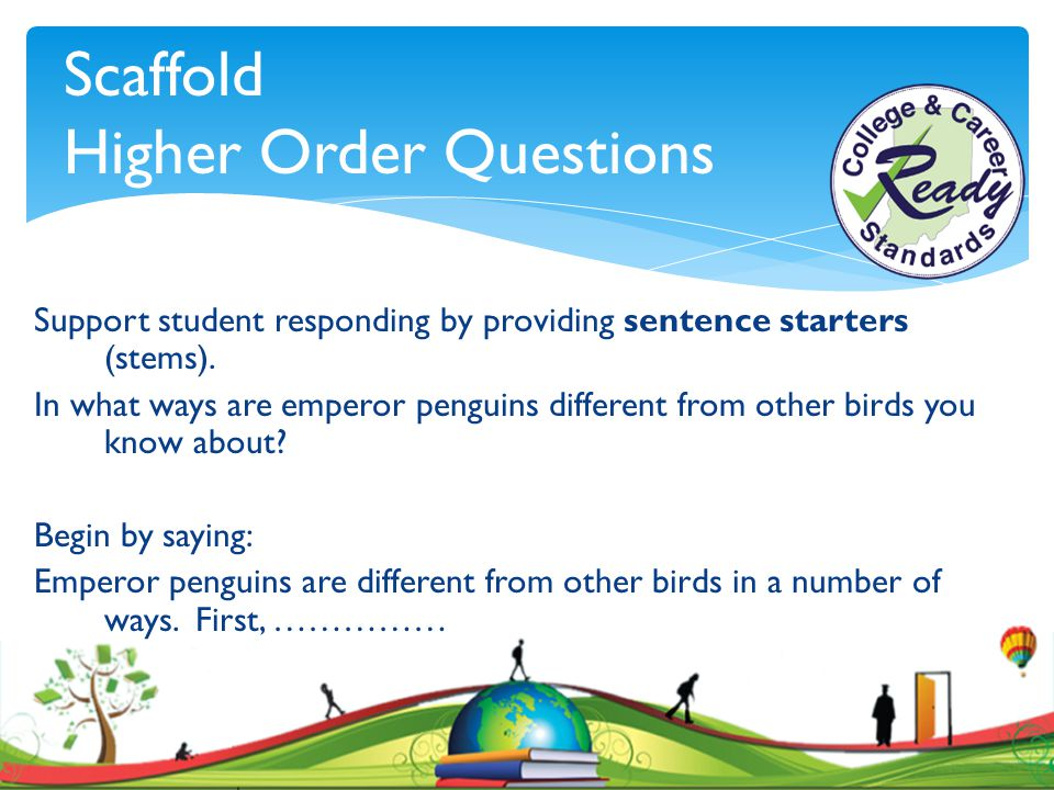 Support student responding by providing sentence starters (stems). In what ways are emperor penguins different from other birds you know about? Begin