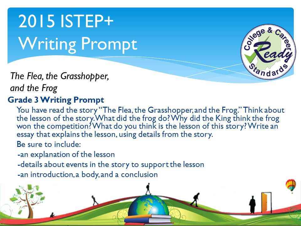 """Grade 3 Writing Prompt You have read the story """"The Flea, the Grasshopper, and the Frog."""" Think about the lesson of the story. What did the frog do? W"""