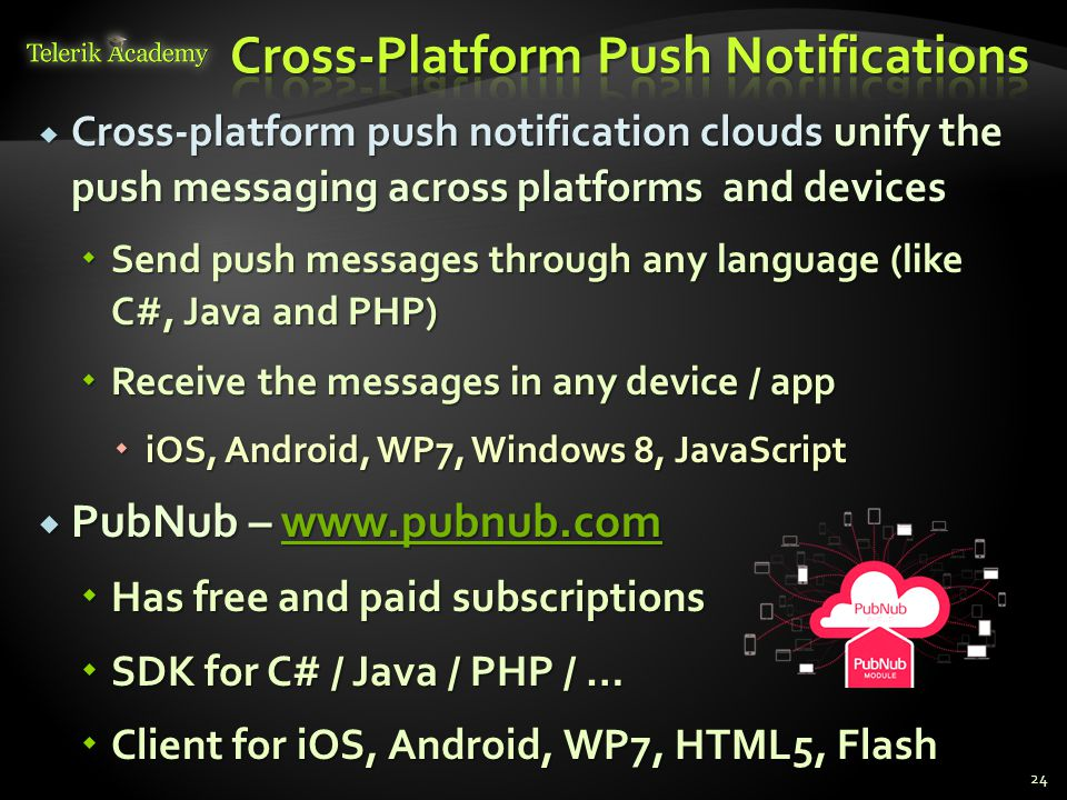  Cross-platform push notification clouds unify the push messaging across platforms and devices  Send push messages through any language (like C#, Ja