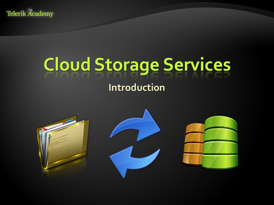  Cloud Storage Services are public infrastructure for storage of large objects  Files / blobs / images / videos / etc.