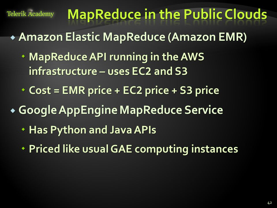  Amazon Elastic MapReduce (Amazon EMR)  MapReduce API running in the AWS infrastructure – uses EC 2 and S 3  Cost = EMR price + EC 2 price + S 3 pr