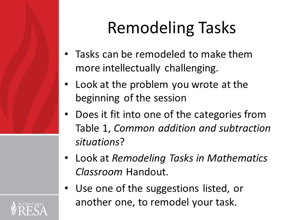 Remodeling Tasks Tasks can be remodeled to make them more intellectually challenging. Look at the problem you wrote at the beginning of the session Do