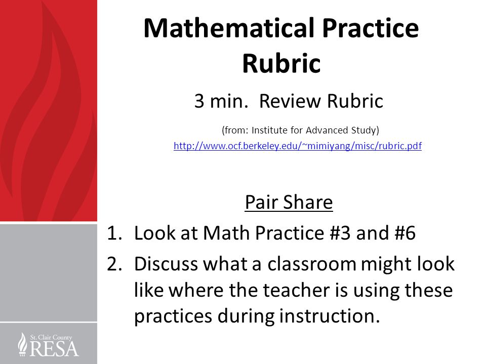 Mathematical Practice Rubric 3 min. Review Rubric (from: Institute for Advanced Study) http://www.ocf.berkeley.edu/~mimiyang/misc/rubric.pdf http://ww