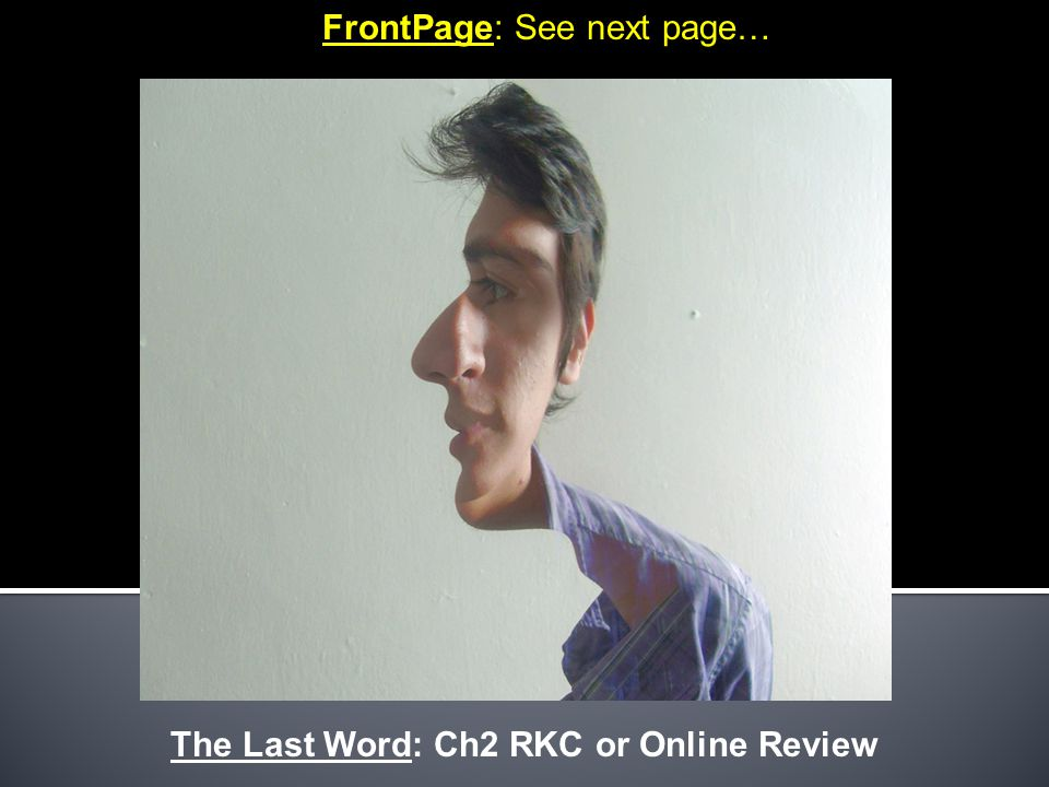 FrontPage: See next page… The Last Word: Ch2 RKC or Online Review