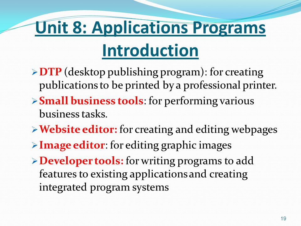  DTP (desktop publishing program): for creating publications to be printed by a professional printer.  Small business tools: for performing various