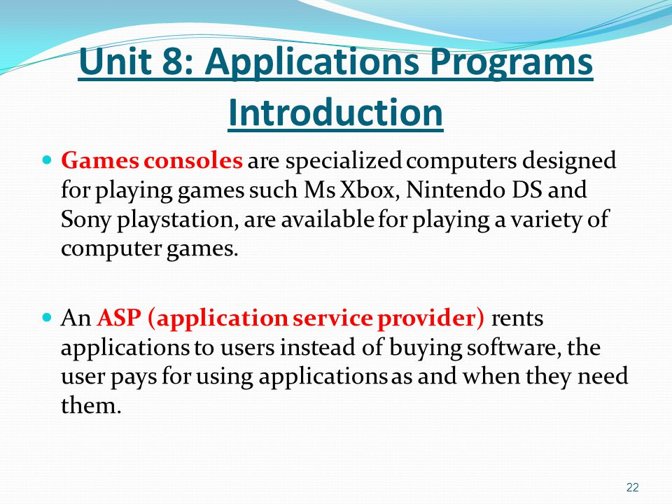 Games consoles are specialized computers designed for playing games such Ms Xbox, Nintendo DS and Sony playstation, are available for playing a variet