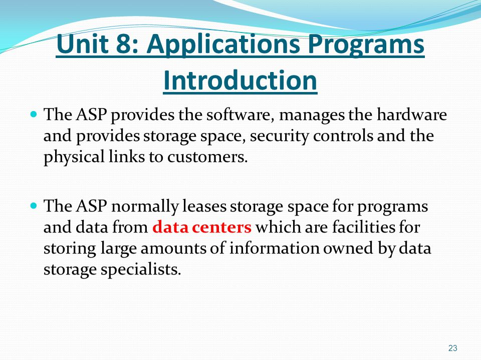The ASP provides the software, manages the hardware and provides storage space, security controls and the physical links to customers. The ASP normall