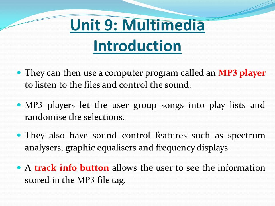 They can then use a computer program called an MP3 player to listen to the files and control the sound. MP3 players let the user group songs into play