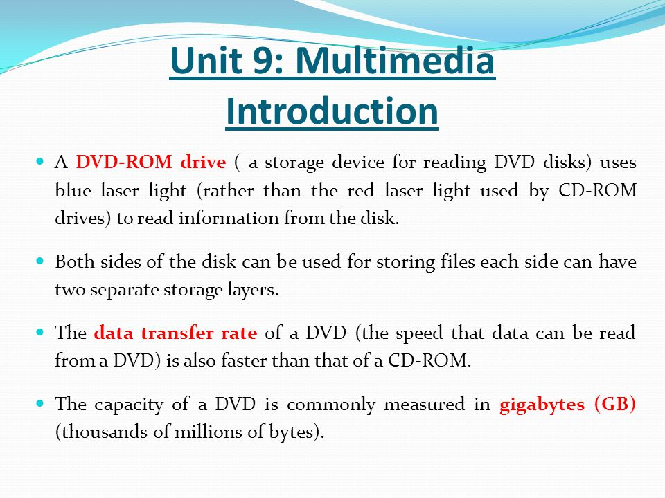A DVD-ROM drive ( a storage device for reading DVD disks) uses blue laser light (rather than the red laser light used by CD-ROM drives) to read inform