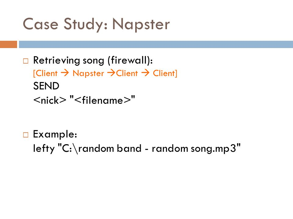 Case Study: Napster  Retrieving song (firewall): [Client  Napster  Client  Client] SEND  Example: lefty C:\random band - random song.mp3