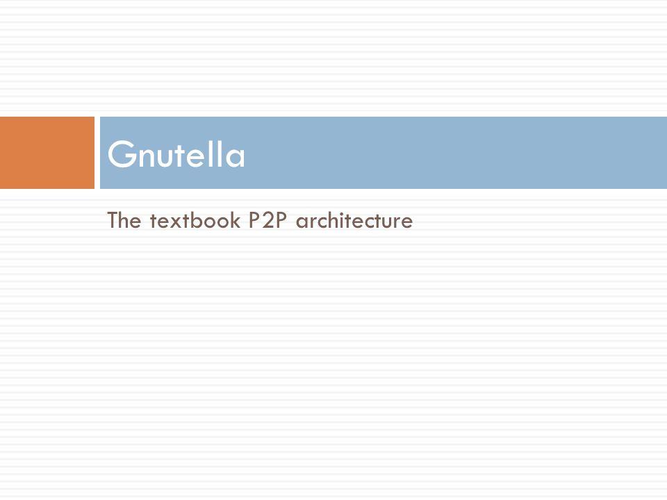 The textbook P2P architecture Gnutella
