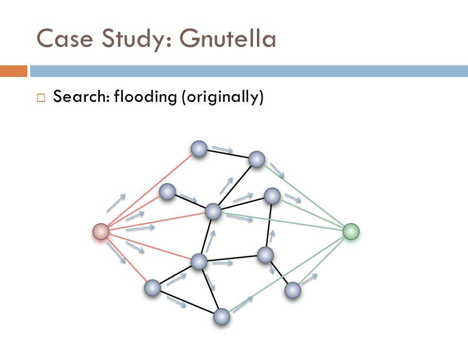 Case Study: Gnutella  Search: flooding (originally)