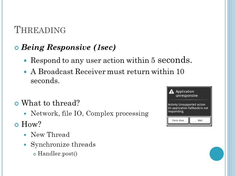 T HREADING Being Responsive (1sec) Respond to any user action within 5 seconds.
