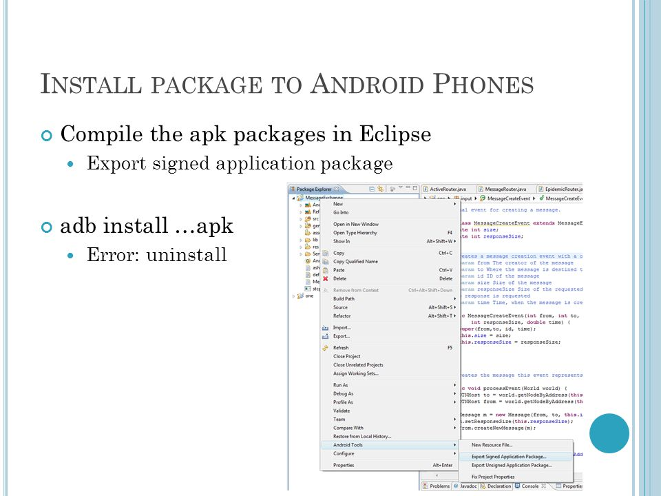 I NSTALL PACKAGE TO A NDROID P HONES Compile the apk packages in Eclipse Export signed application package adb install …apk Error: uninstall