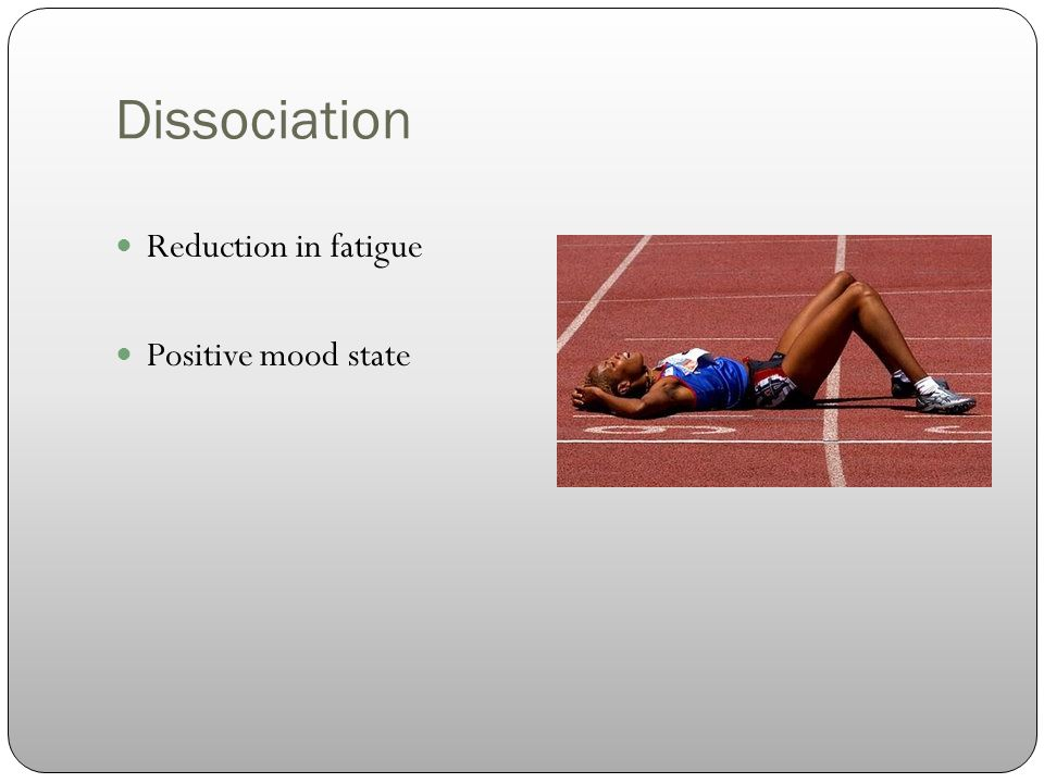 Dissociation Reduction in fatigue Positive mood state