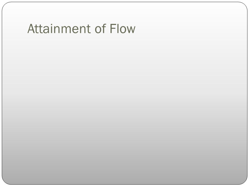 Attainment of Flow