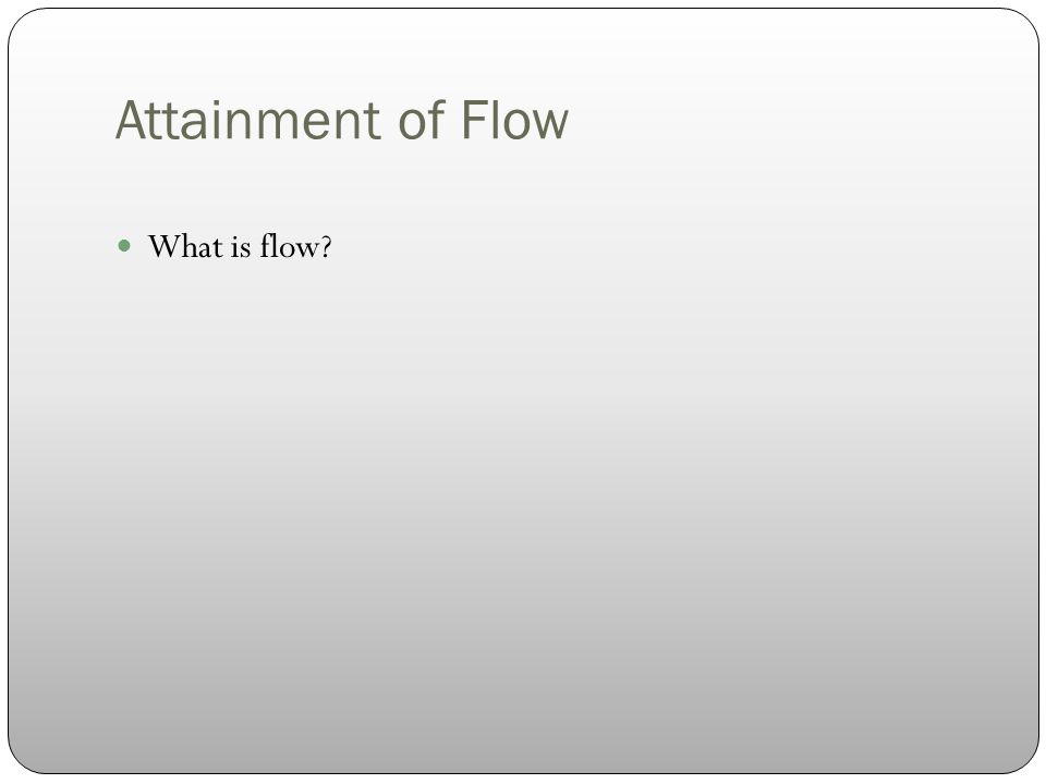 What is flow